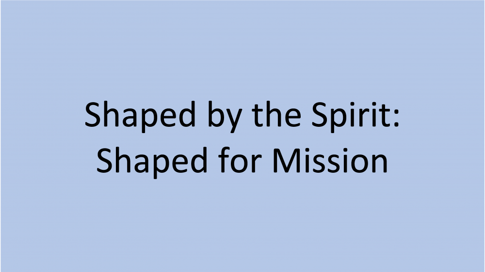 Shaped by the Spirit: Shaped for Mission